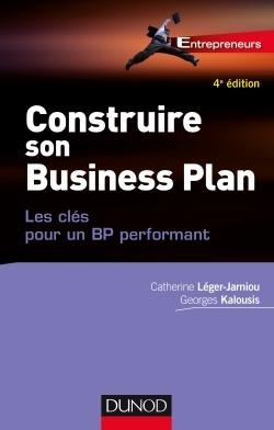 CONSTRUIRE SON BUSINESS PLAN - 4E ED. - LES CLES POUR UN BP PERFORMANT