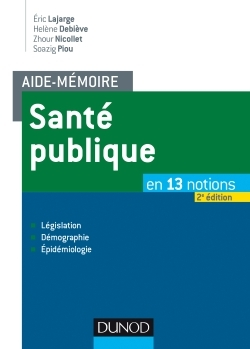 AIDE-MEMOIRE - SANTE PUBLIQUE - 2E ED. - EN 13 NOTIONS - LEGISLATION, DEMOGRAPHIE, EPIDEMIOLOGIE