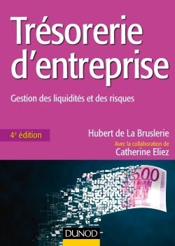 TRESORERIE D'ENTREPRISE - 4E ED. - GESTION DES LIQUIDITES ET DES RISQUES