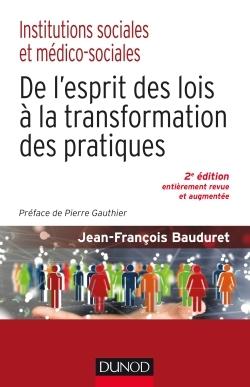 INSTITUTIONS SOCIALES ET MEDICO-SOCIALES-2E ED.-DE L'ESPRIT DES LOIS A LA TRANSFORMATION DES PRATIQU