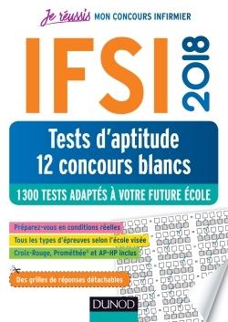 IFSI 2018 TESTS D'APTITUDE - 12 CONCOURS BLANCS - 1300 TESTS ADAPTES A VOTRE FUTURE ECOLE