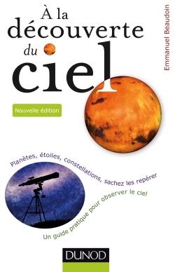 A LA DECOUVERTE DU CIEL - 2E ED. - PLANETES, ETOILES, CONSTELLATIONS, SACHEZ LES REPERER