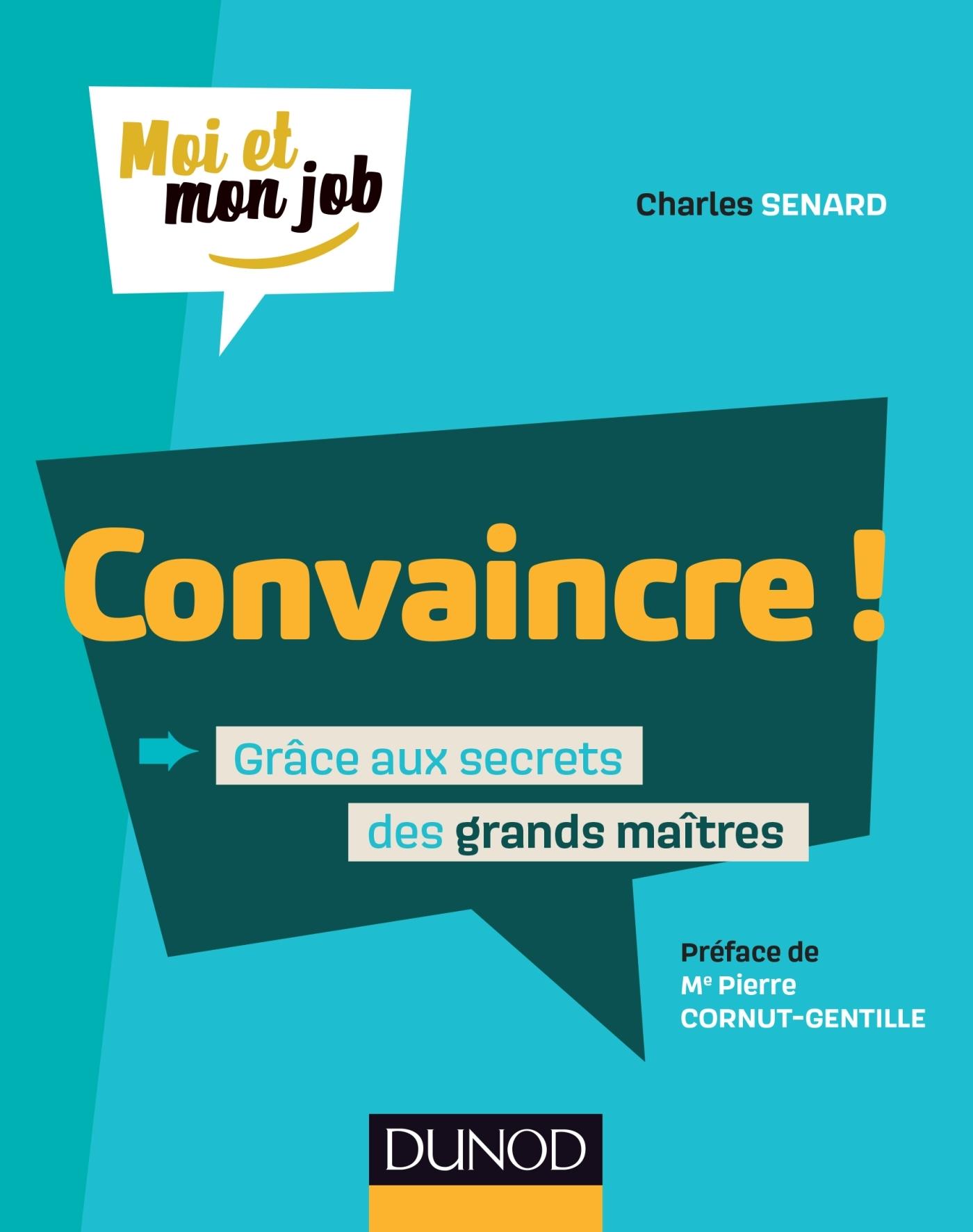 CONVAINCRE ! - GRACE AUX SECRETS DES GRANDS MAITRES