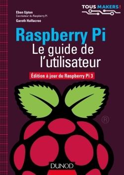 RASPBERRY PI - LE GUIDE DE L'UTILISATEUR - EDITION A JOUR DE RASPBERRY PI 3