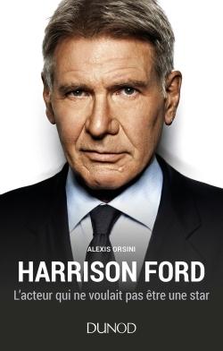 HARRISON FORD - L'ACTEUR QUI NE VOULAIT PAS ETRE UNE STAR