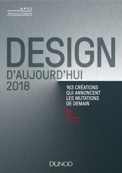 DESIGN D'AUJOURD'HUI 2018 - 163 CREATIONS QUI ANNONCENT LES MUTATIONS DE DEMAIN