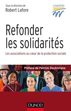 REFONDER LES SOLIDARITES - LES ASSOCIATIONS AU COEUR DE LA PROTECTION SOCIALE