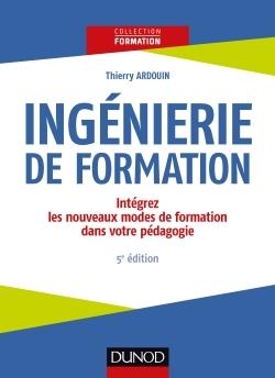 INGENIERIE DE FORMATION - 5E ED. -INTEGREZ LES NOUVEAUX MODES DE FORMATION DANS VOTRE PEDAGOGIE