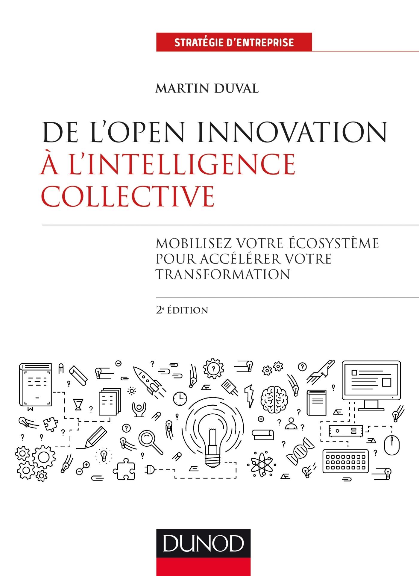 DE L'OPEN INNOVATION A L'INTELLIGENCE COLLECTIVE - 2E ED.