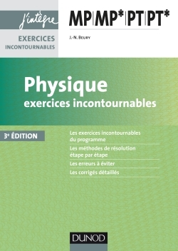 PHYSIQUE EXERCICES INCONTOURNABLES MP MP* PT PT* - 3E ED.