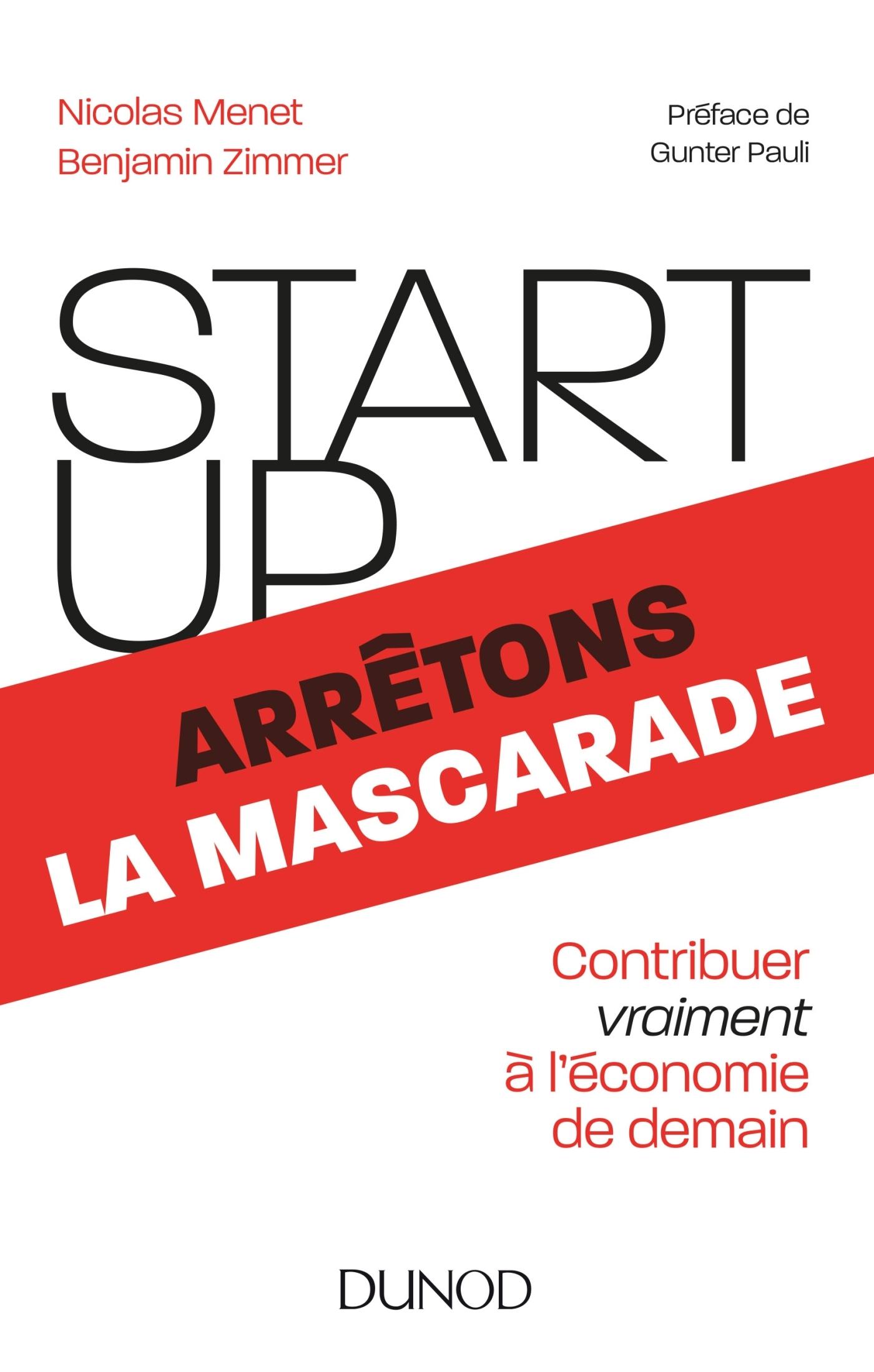 START-UP, ARRETONS LA MASCARADE - CONTRIBUER VRAIMENT A L'ECONOMIE DE DEMAIN