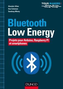 BLUETOOTH LOW ENERGY - PROJETS POUR ARDUINO, RASPBERRY PI ET SMARTPHONES