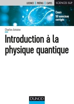 INTRODUCTION A LA PHYSIQUE QUANTIQUE - COURS, 50 EXERCICES CORRIGES