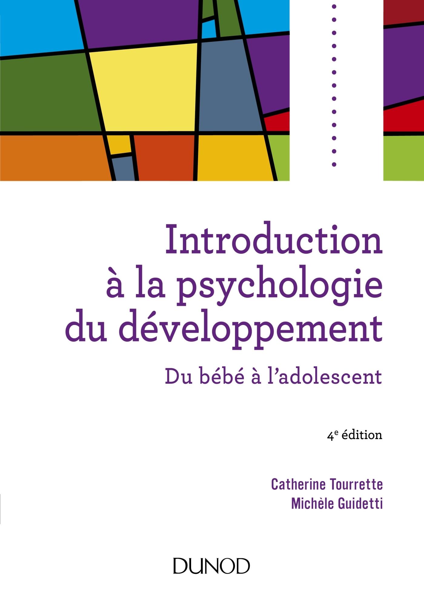 INTRODUCTION A LA PSYCHOLOGIE DU DEVELOPPEMENT - 4E ED. - DU BEBE A L'ADOLESCENT