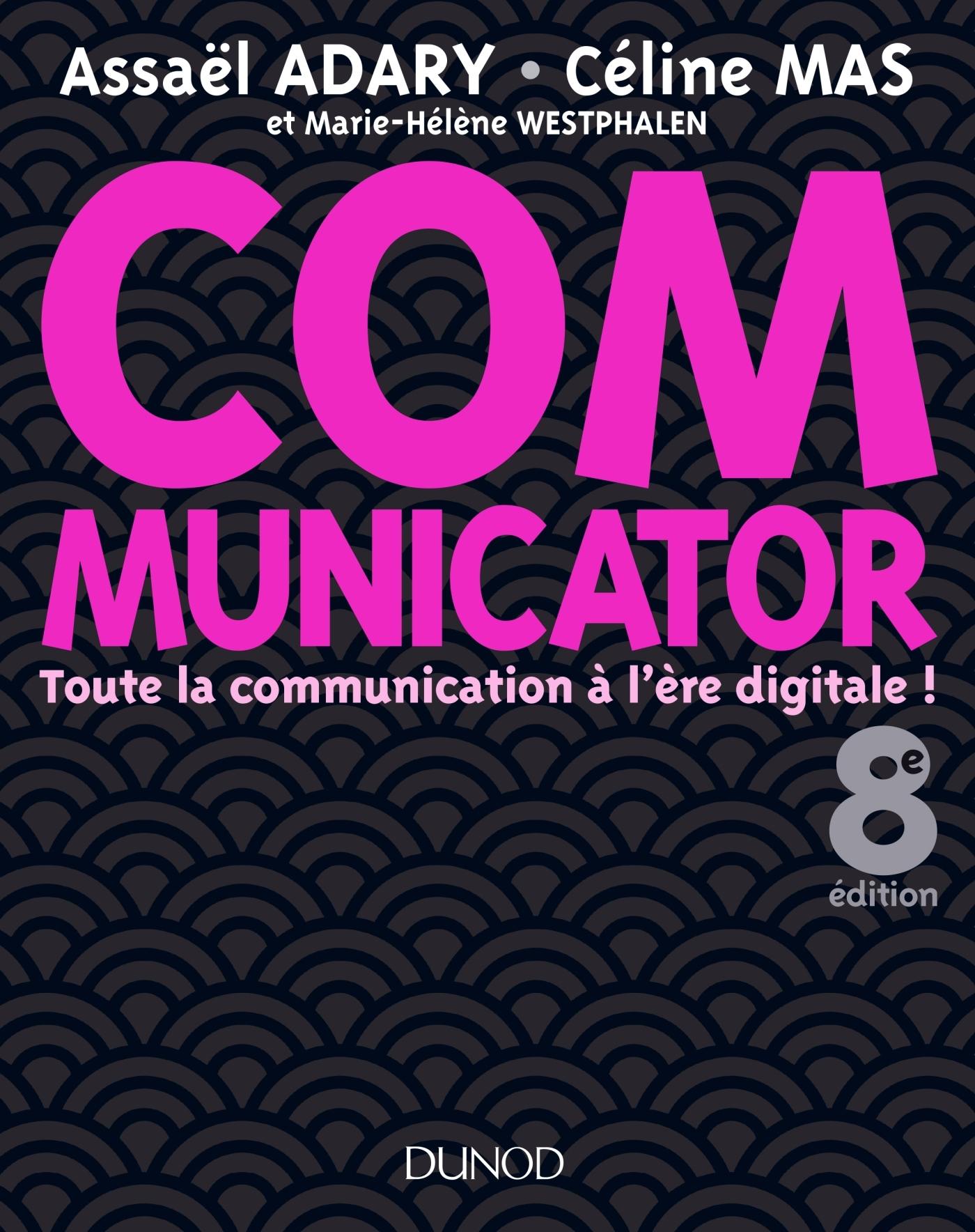 COMMUNICATOR - 8E ED. - TOUTE LA COMMUNICATION A L'ERE DIGITALE !