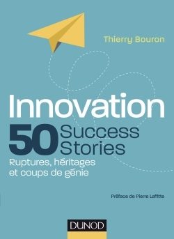 INNOVATION : 50 SUCCESS STORIES - RUPTURES, HERITAGES ET COUPS DE GENIE