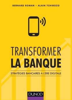 TRANSFORMER LA BANQUE - STRATEGIES BANCAIRES A L'ERE DIGITALE