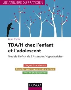 TDA/H CHEZ L'ENFANT ET L'ADOLESCENT - TROUBLE DEFICIT DE L'ATTENTION/HYPERACTIVITE