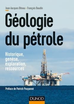 GEOLOGIE DU PETROLE - HISTORIQUE, GENESE, EXPLORATION, RESSOURCES