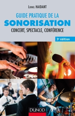 GUIDE PRATIQUE DE LA SONORISATION - 3E ED. - CONCERT, SPECTACLE, CONFERENCE