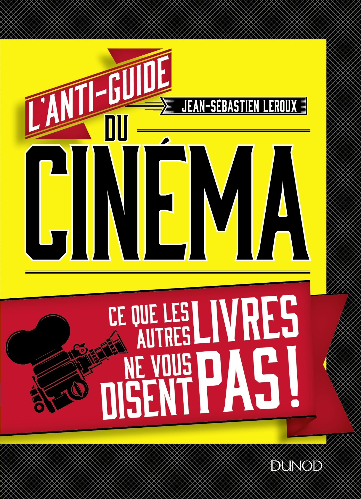 L'ANTI-GUIDE DU CINEMA - CE QUE LES AUTRES LIVRES NE VOUS DISENT PAS !