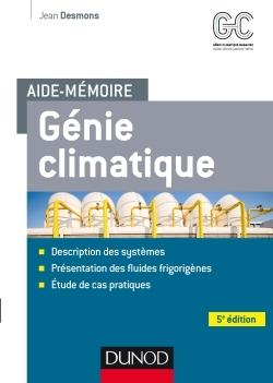AIDE-MEMOIRE - GENIE CLIMATIQUE - 5E ED. - SYSTEMES - FLUIDES FRIGORIGENES - CAS PRATIQUES