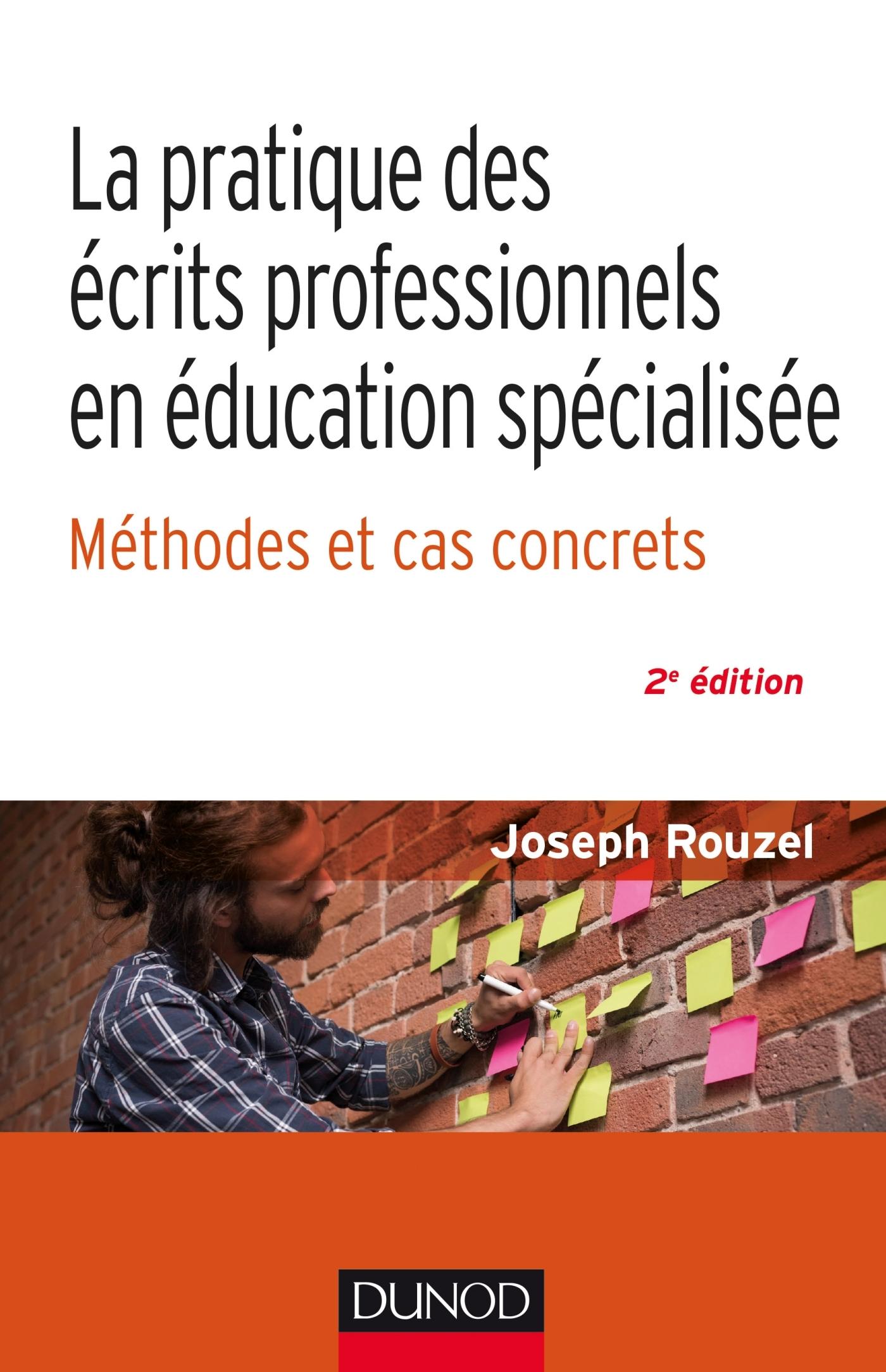 LA PRATIQUE DES ECRITS PROFESSIONNELS EN EDUCATION SPECIALISEE - 2E ED. - METHODES ET CAS CONCRETS