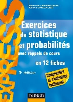EXERCICES DE STATISTIQUE ET PROBABILITES - 3E ED. - AVEC RAPPELS DE COURS