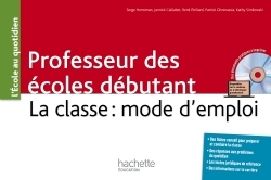 PROFESSEUR DES ECOLES DEBUTANT - LA CLASSE : MODE D'EMPLOI