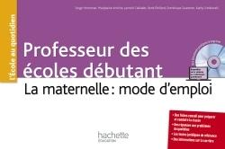PROFESSEURS DES ECOLES DEBUTANT - LA MATERNELLE : MODE D'EMPLOI