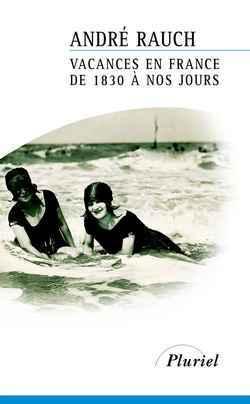 VACANCES EN FRANCE DE 1830 A NOS JOURS