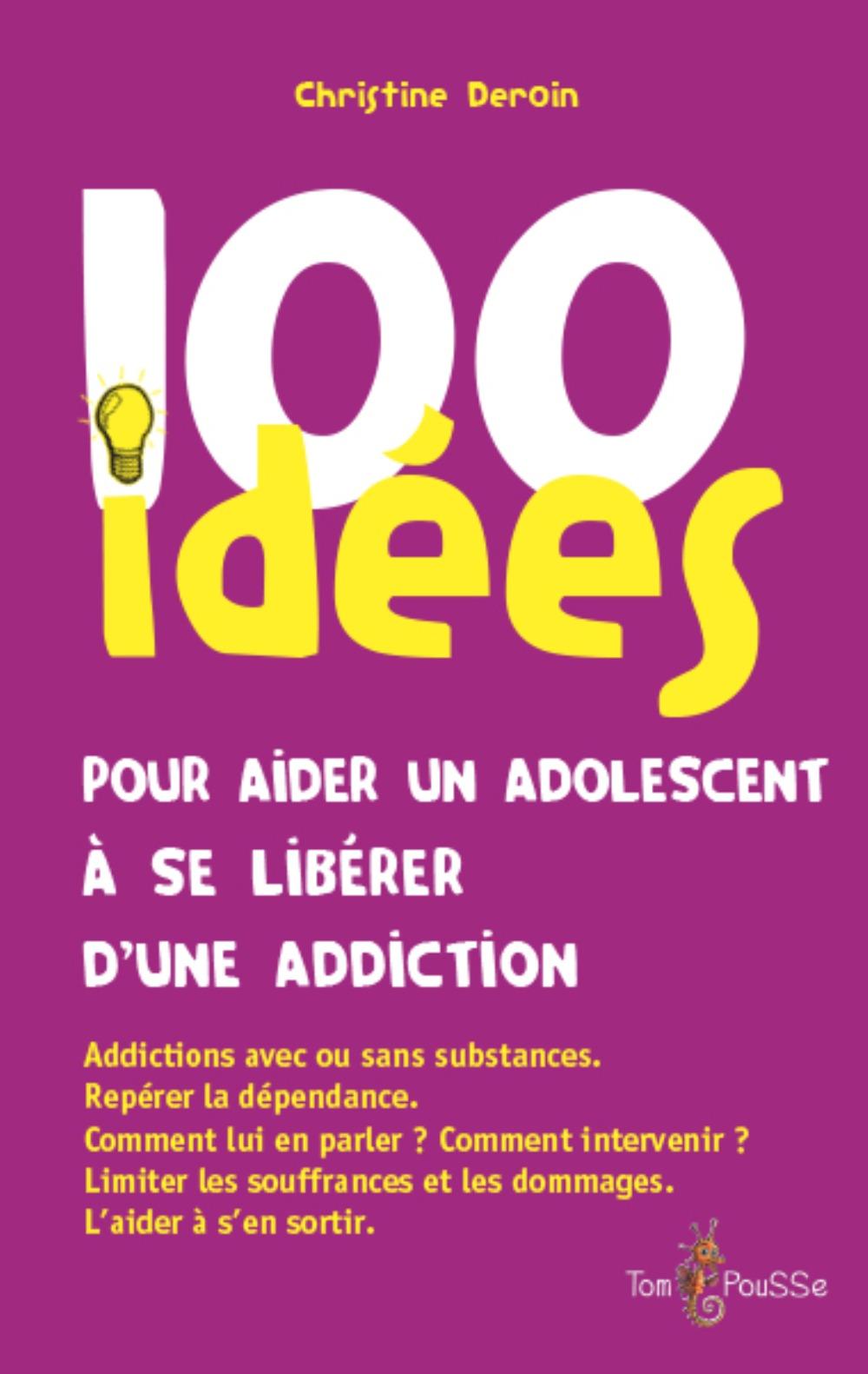 100 IDEES POUR AIDER UN ADOLESCENT A SE LIBERER D'UNE ADDICTION