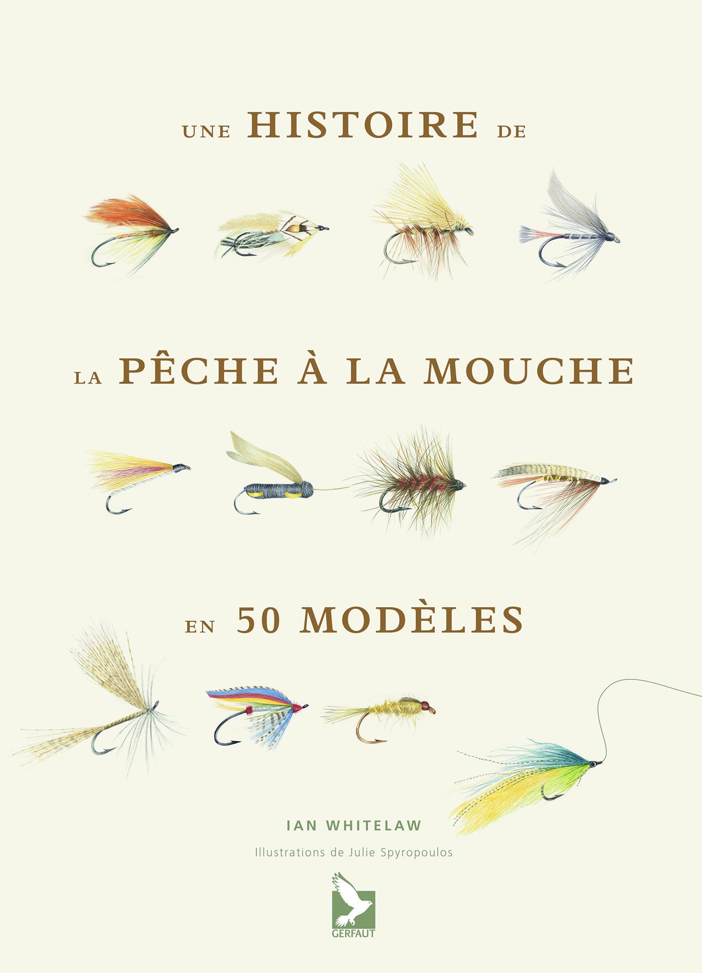 HISTOIRE DE LA PECHE A LA MOUCHE EN 50 MOUCHES