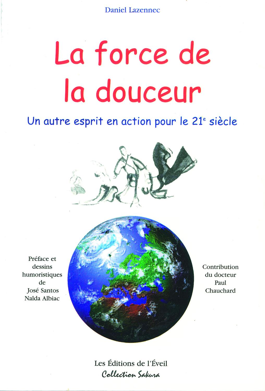 FORCE DE LA DOUCEUR : UN AUTRE ESPRIT EN ACTION POUR LE 21EME SIECLE (LA)