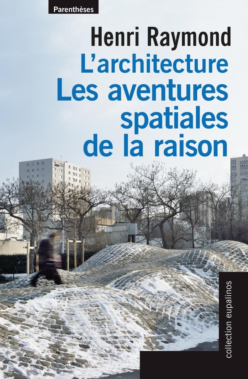L'ARCHITECTURE, LES AVENTURES SPATIALES DE LA RAISON