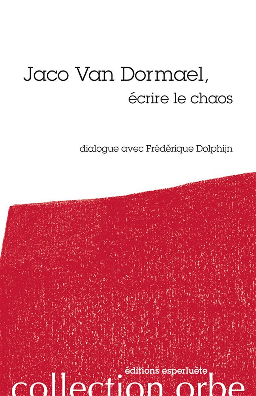 JACO VAN DORMAEL,ECRIRE LE CHAOS