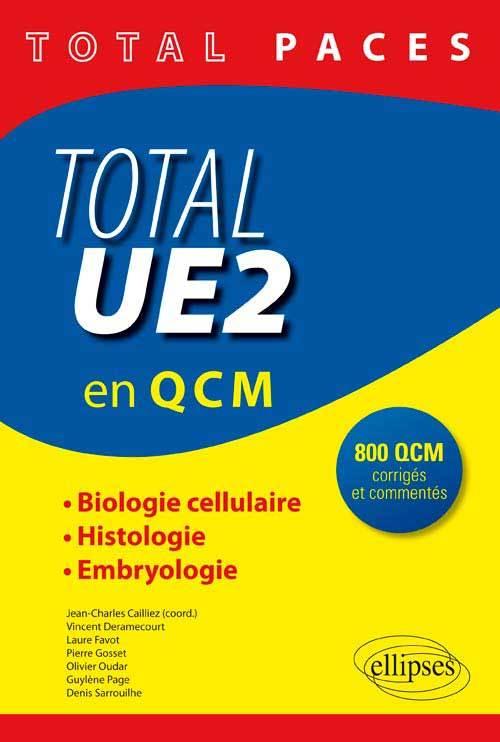 PACES TOTAL UE2 EN QCM BIOLOGIE CELLULAIRE HISTOLOGIE EMBRYOLOGIE 800 QCM CORRIGES ET COMMENTES
