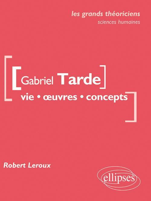 GABRIEL TARDE VIE OEUVRES CONCEPTS