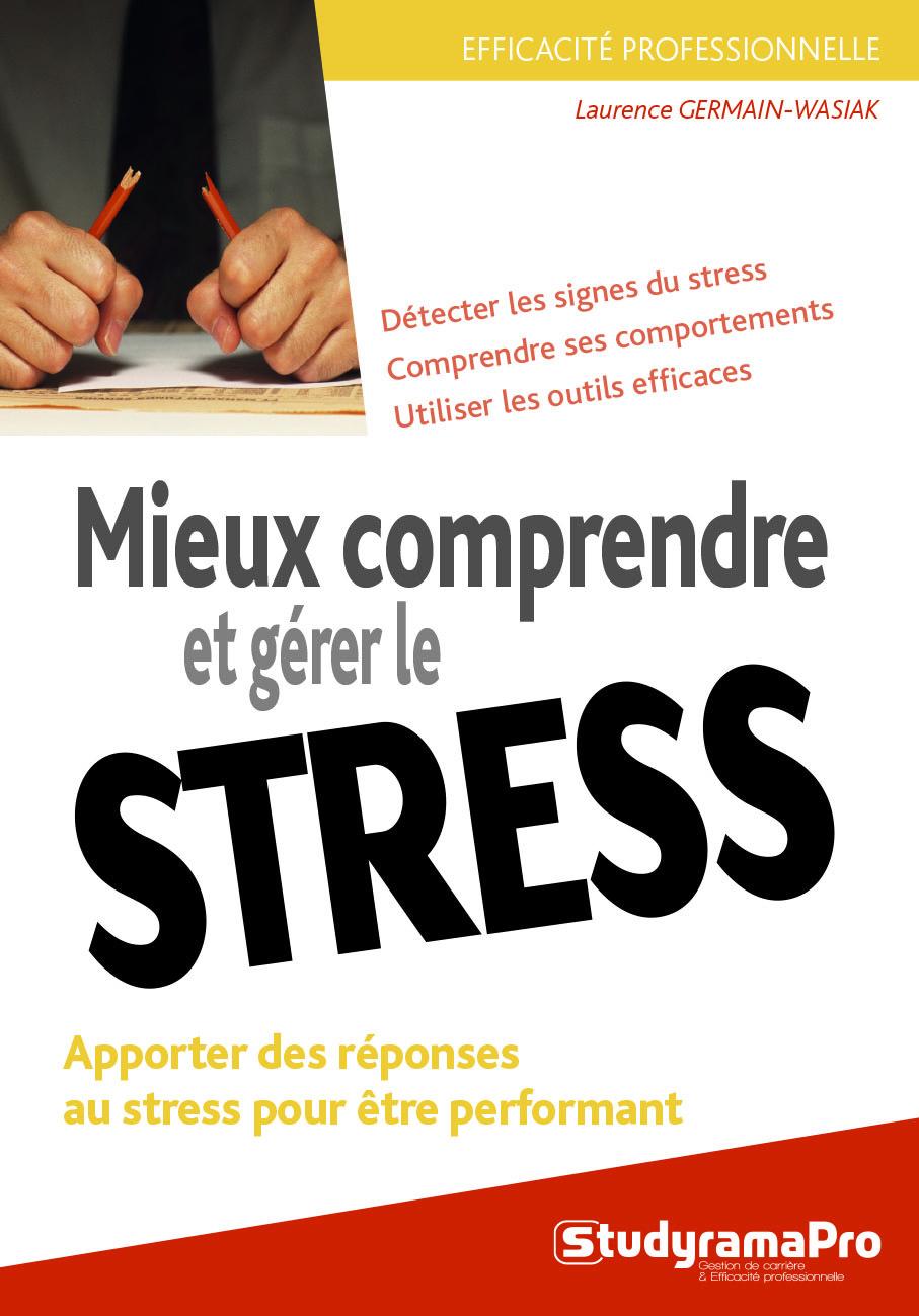 MIEUX COMPRENDRE ET GERER LE STRESS