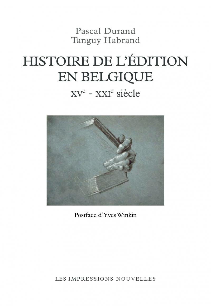 HISTOIRE DE L'EDITION EN BELGIQUE XVE - XXIE SIECLES