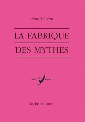 FABRIQUE DU MYTHE (LA)
