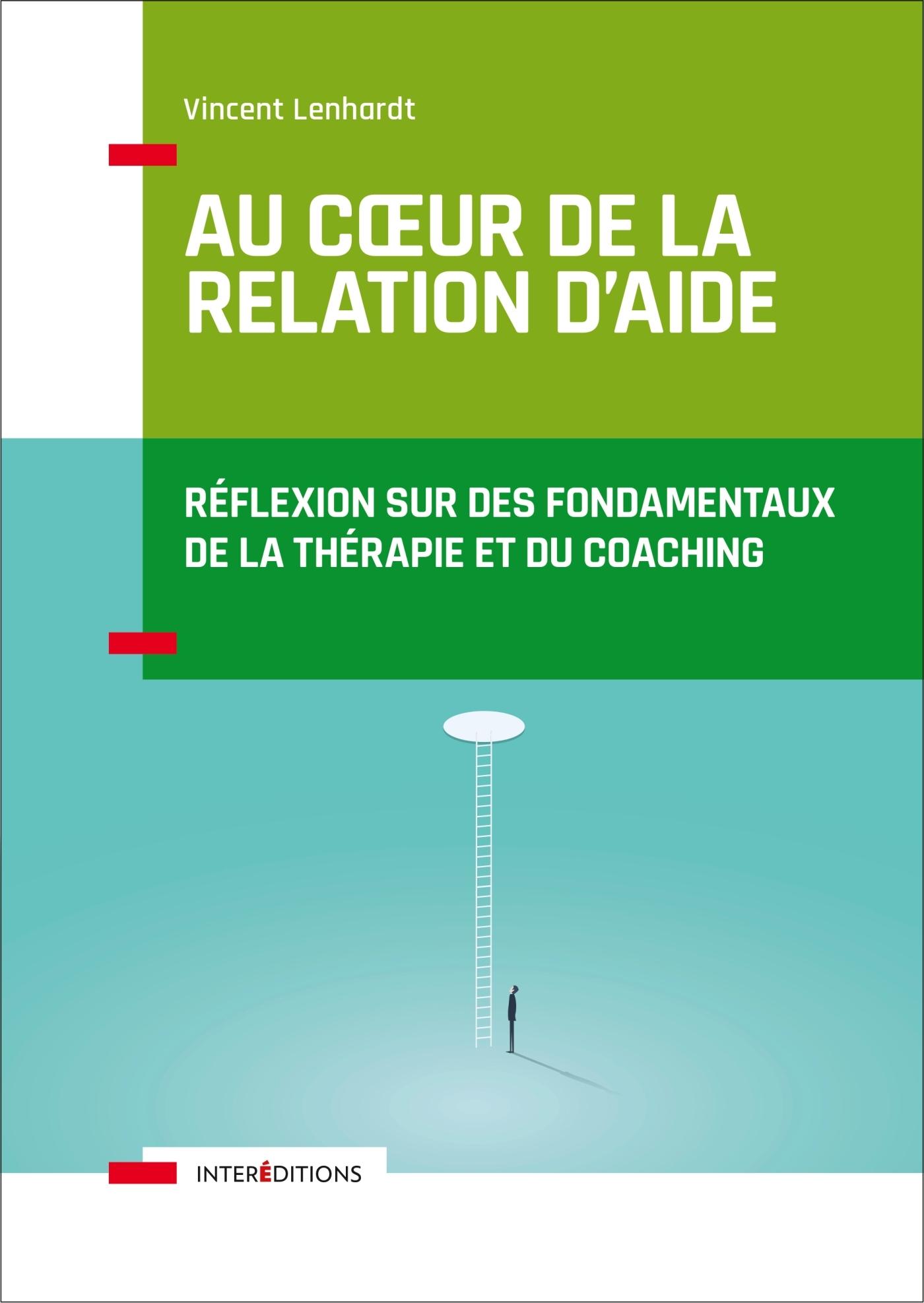AU COEUR DE LA RELATION D'AIDE - 2E ED.-REFLEXION SUR DES FONDAMENTAUX DE LA THERAPIE ET DU COACHING