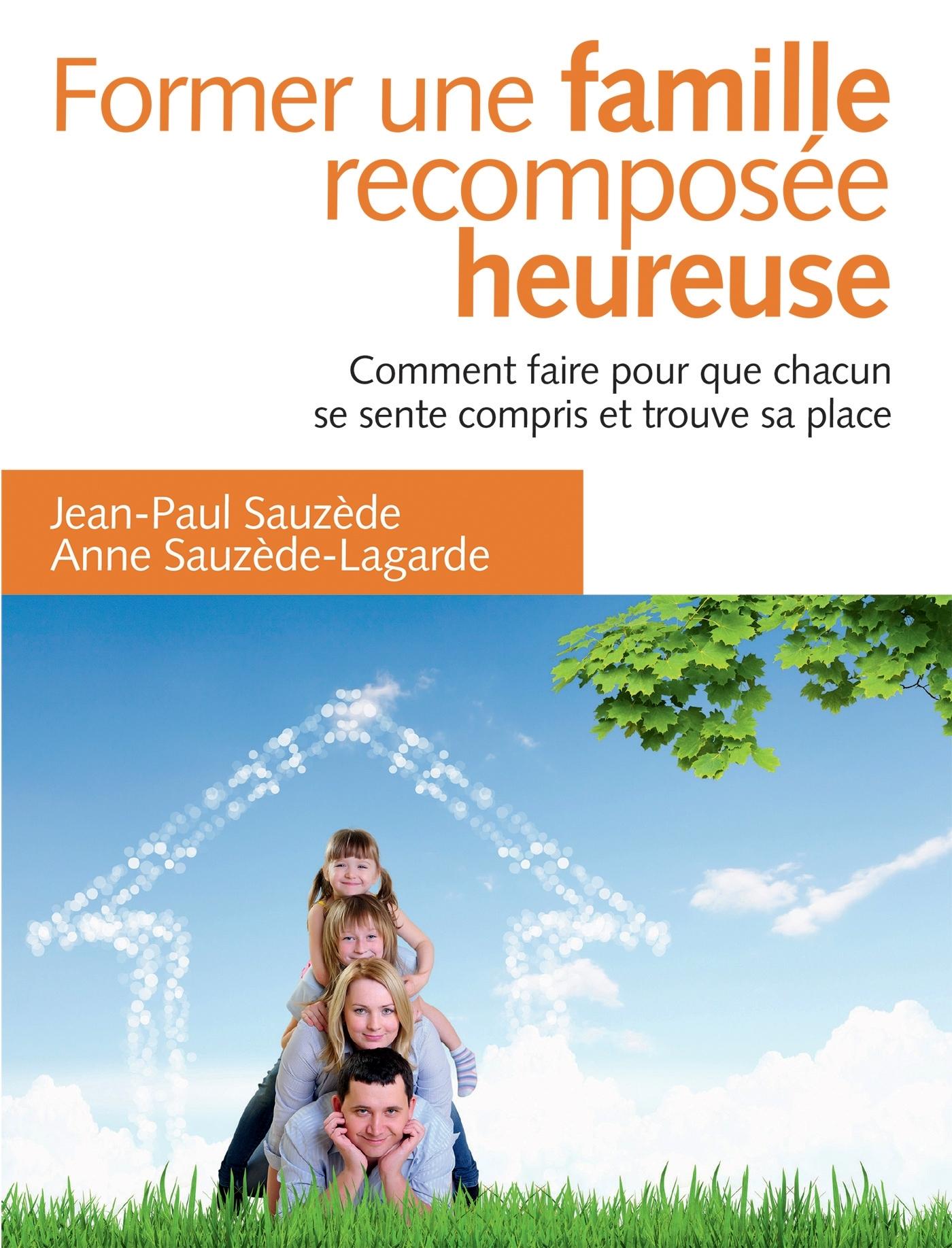 FORMER UNE FAMILLE RECOMPOSEE HEUREUSE - 2E ED. - COMMENT FAIRE POUR QUE CHACUN TROUVE SA PLACE