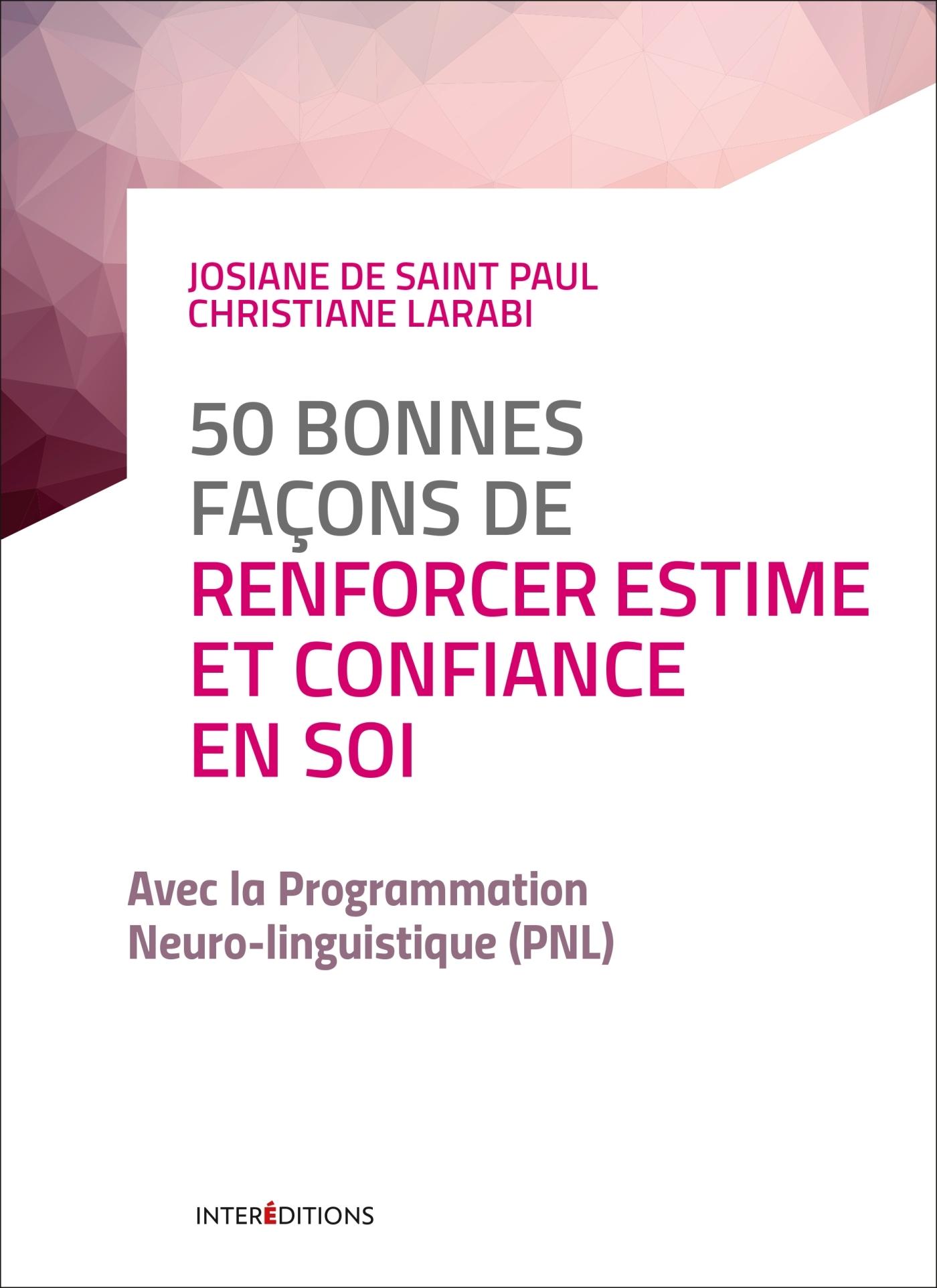 50 BONNES FACONS DE RENFORCER ESTIME ET CONFIANCE EN SOI - 2E ED. - AVEC LA PNL