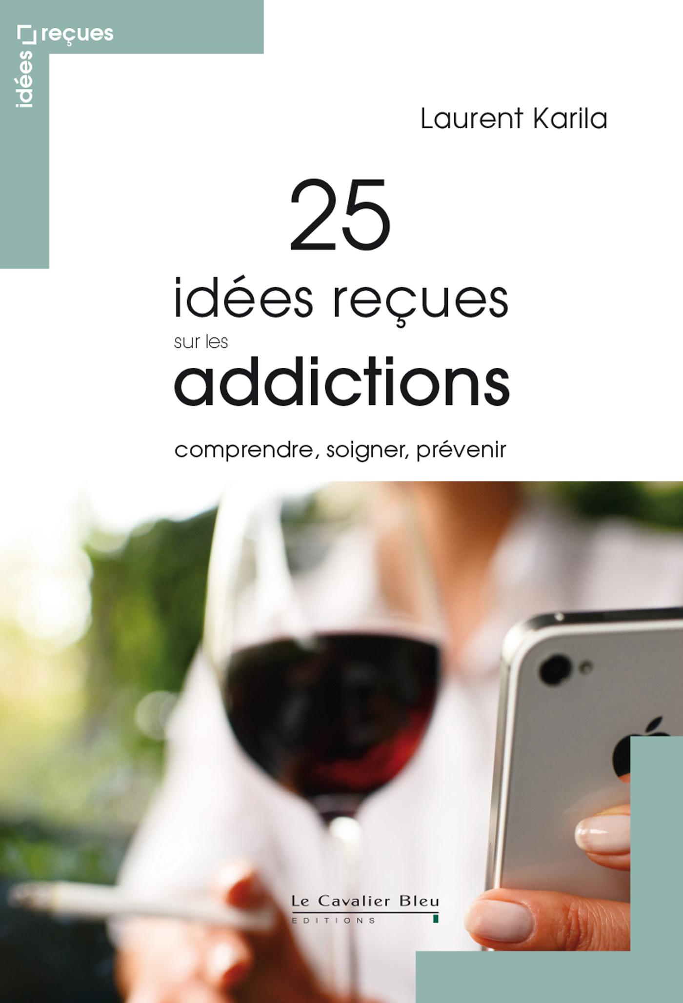 25 IDEES RECUES SUR LES ADDICTIONS