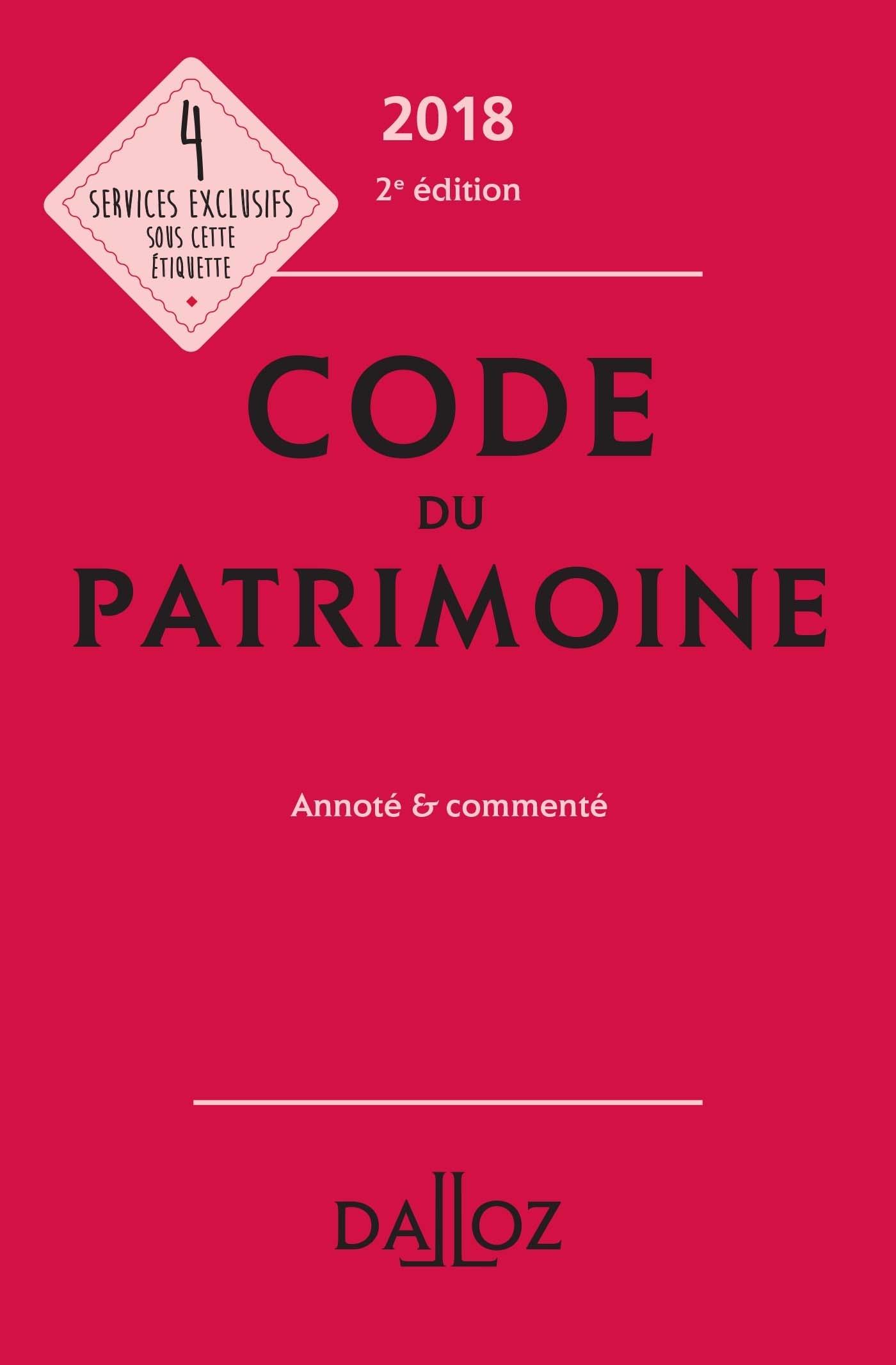 CODE DU PATRIMOINE 2018, ANNOTE ET COMMENTE - 2E ED.