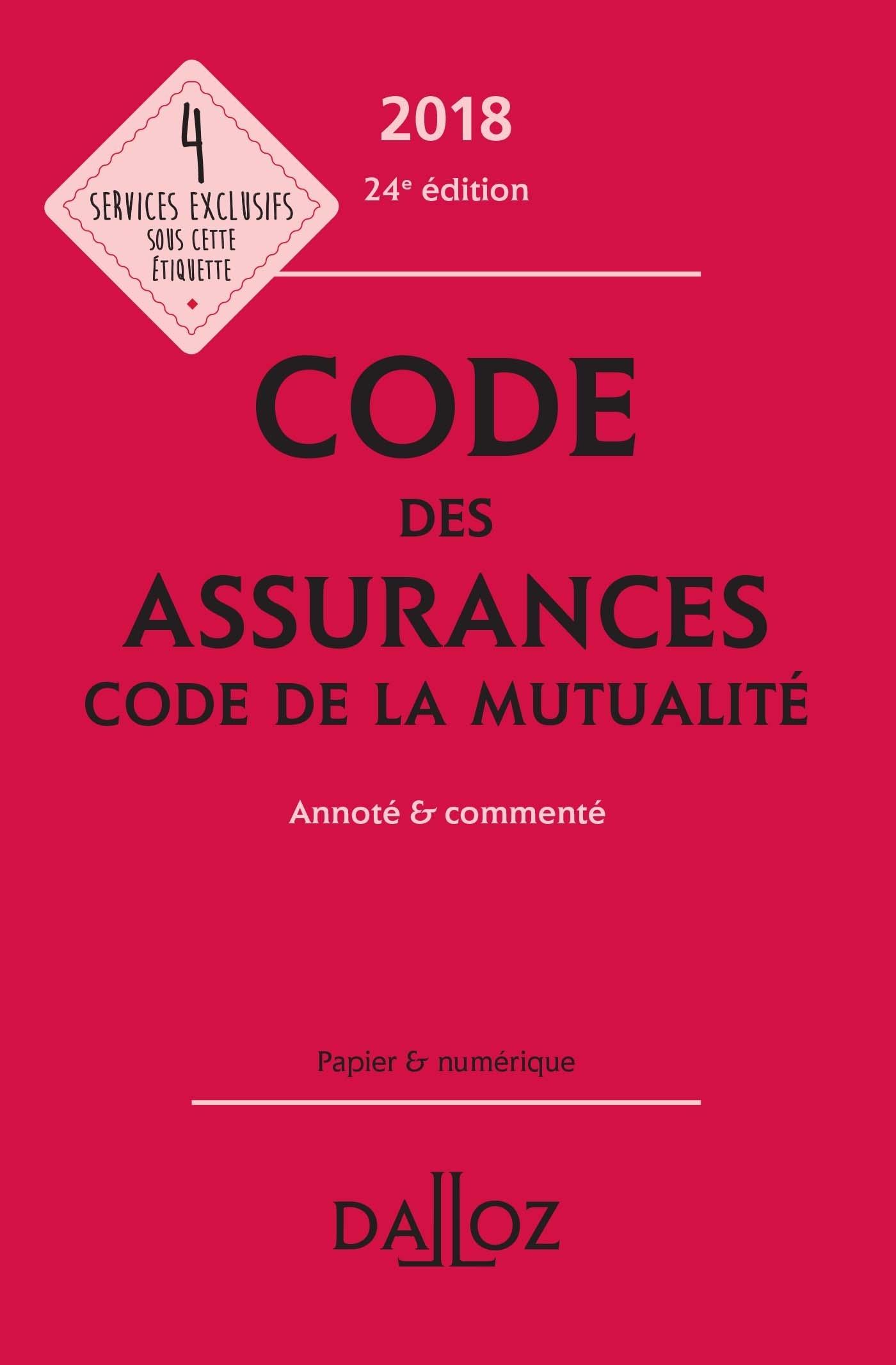 CODE DES ASSURANCES, CODE DE LA MUTUALITE 2018, ANNOTE ET COMMENTE - 24E ED.