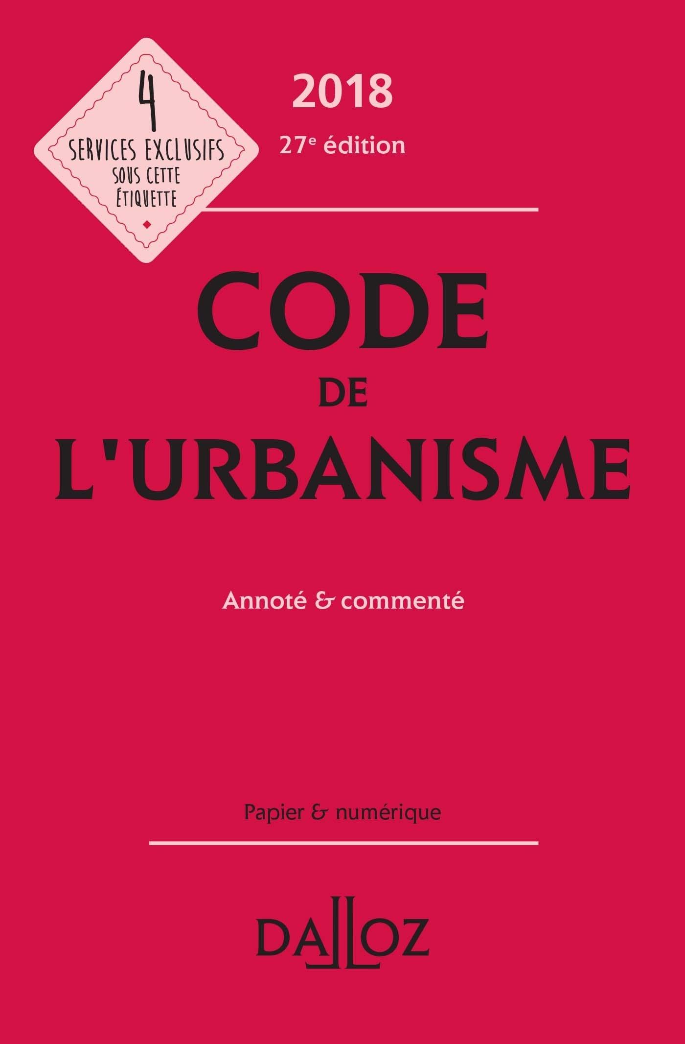 CODE DE L'URBANISME 2018, ANNOTE ET COMMENTE - 27E ED.