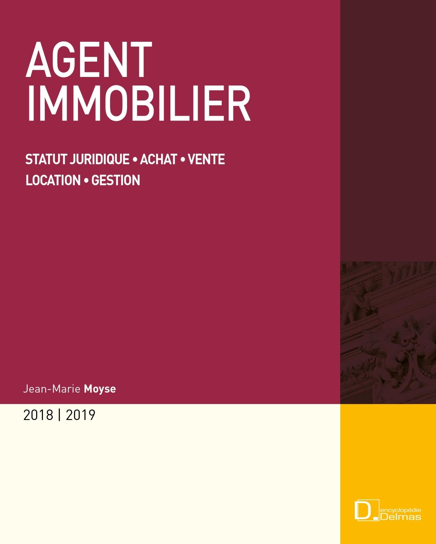 AGENT IMMOBILIER 2019/20. STATUT JURIDIQUE . ACHAT - VENTE . LOCATION - GESTION - 19E ED.