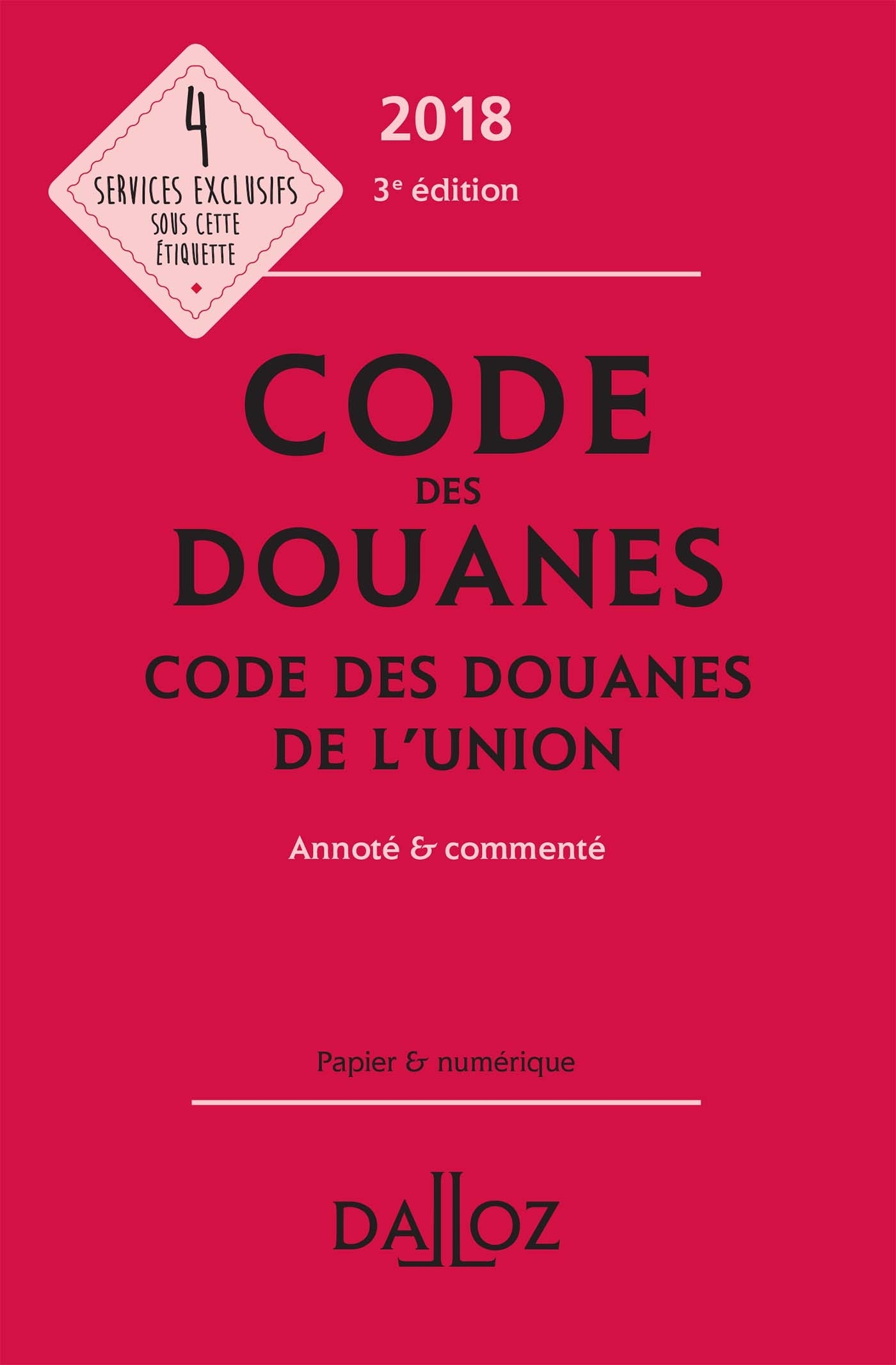 CODE DES DOUANES 2018, CODE DES DOUANES DE L'UNION, ANNOTE ET COMMENTE - 3E ED.